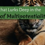 The Fear that Lurks Deep in the Hearts of Multipotentialites
