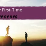 Advice for First-Time Entrepreneurs