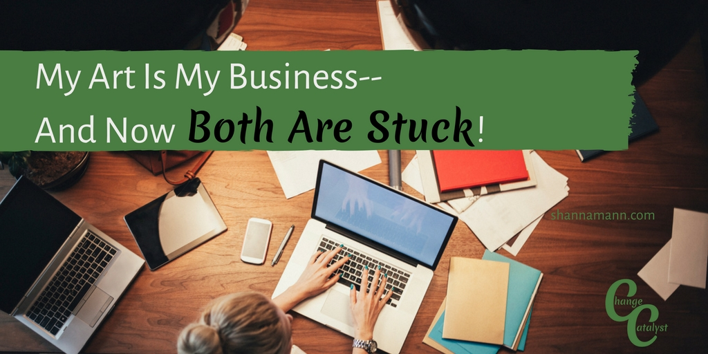 my-art-is-my-business-and-now-both-are-stuck