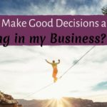 How Do I Make Good Decisions about Investing In My Business?