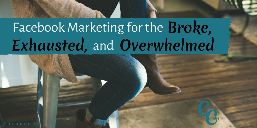 Facebook Marketing for the Broke, Exhausted and Overwhelmed
