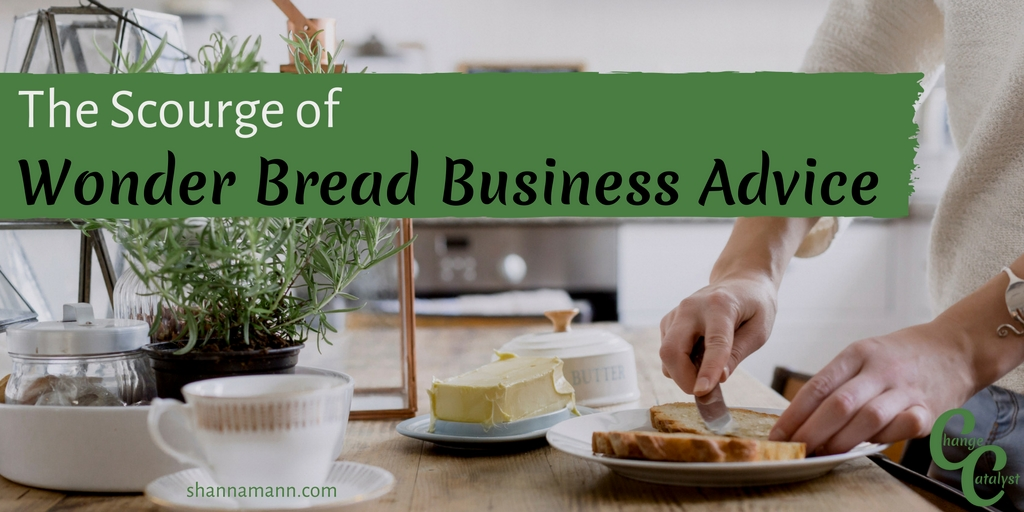 The Scourge of Wonder Bread Business Advice