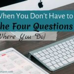 3 Times When You Don't Have To Answer The Four Questions (and 1 Where You Do)