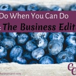 What To Do When You Can Do Anything: The Business Edition