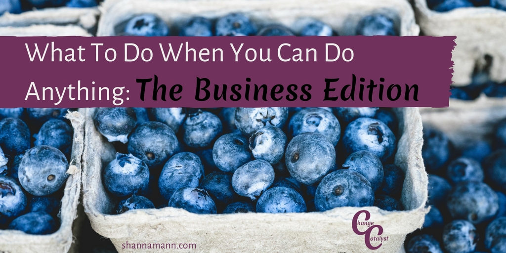 What To Do When You Can Do Anything_ Business Edition