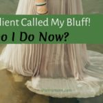 Help! A Client Called My Bluff! What Do I Do Now?