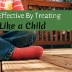 Be More Effective By Treating Yourself Like A Child