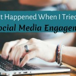 This Is What Happened When I Tried to Increase Social Media Engagement