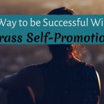 Is There a Way to be Successful Without All That Crass Self-Promotion?