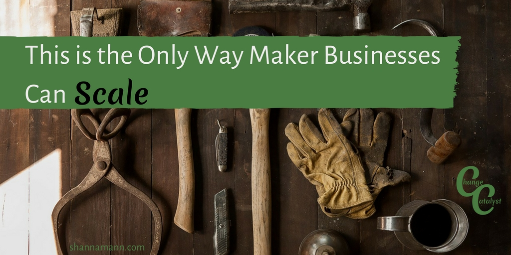 This is the Only Way Maker Businesses Can Scale