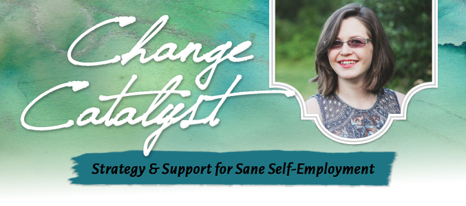 Change Catalyst with Shanna Mann: Strategy & Support for Sane Self-Employment