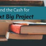 How to Find the Cash for Your Next Big Project