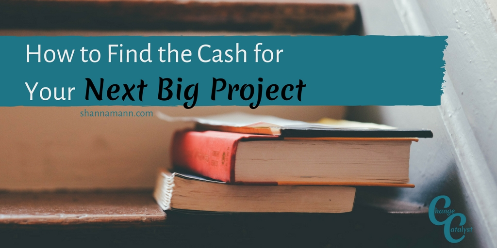 how-to-find-the-cash-for-your-next-big-project
