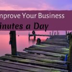 How to Improve Your Business in 10 Minutes a Day