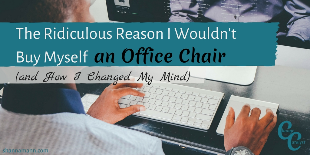 The Ridiculous Reason I Wouldn't Buy Myself an Office Chair (and How I Changed My Mind)