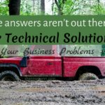 What if the answers aren't out there to find? Why Technical Solutions Can't Solve Your Business Problems