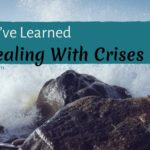 3 Things I've Learned When Dealing With Crises