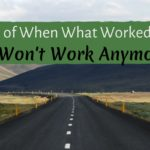 3 Examples of When What Worked in the Beginning Won't Work Anymore